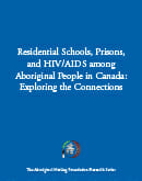 Residential Schools, Prisons, and HIV/AIDS among Aboriginal People in Canada: Exploring the Connections